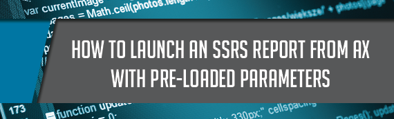 How to Launch a SSRS Report from Microsoft Dynamics AX with Pre